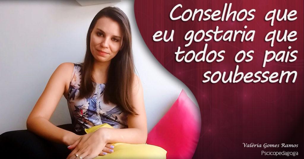 onselhos que eu gostaria que todos os pais soubessem | Valéria Gomes Ramos Psicopedagoga Santo Antônio da Platina